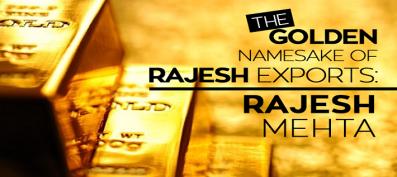 The Golden Namesake of Rajesh Exports: Rajesh Mehta
